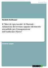 """Il """"liber de spectaculis"""" di Marziale - Adulazione del sovrano oppure riferimento attendibile per l'inaugurazione dell'Anfiteatro Flavio?"""