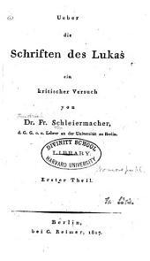 Ueber die Schriften des Lukas: ein kritisches Versuch. Erster Theil, Band 1