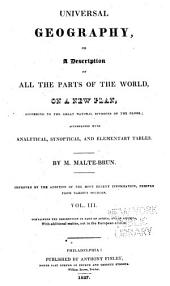 Universal Geography: Or A Description of All Parts of the World, on a New Plan, According to the Great Natural Divisions of the Globe; Accompanied with Analytical, Synoptical, and Elementary Tables, Volume 3