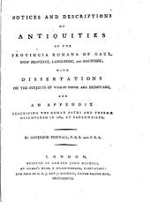 Notices and Descriptions of Antiquities of the Provincia Romana of Gaul, Now Provence, Languedoc, and Dauphine: With Dissertations on the Subjects of which Those are Exemplars, and an Appendix Describing the Roman Baths and Thermæ Discovered in 1784, at Badenweiler