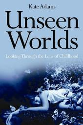 Unseen Worlds: Looking Through the Lens of Childhood