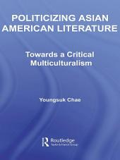 Politicizing Asian American Literature: Towards a Critical Multiculturalism