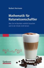 Mathematik für Naturwissenschaftler: Was Sie im Bachelor wirklich brauchen und in der Schule nicht lernen
