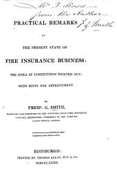 Practical remarks on the present state of fire insurance business: the evils of competition pointed out, with hints for improvement