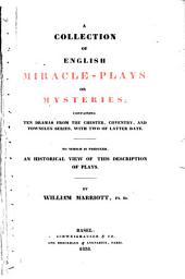 A Collection of English Miracle-plays Or Mysteries: Containing Ten Dramas from the Chester, Coventry, and Towneley Series, with Two of Latter Date. To which is Prefixed, An Historical View of this Description of Plays