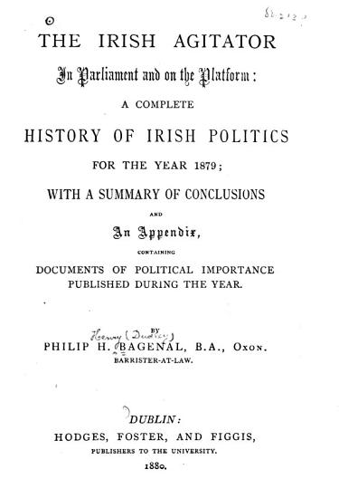 The Irish Agitator in Parliament and on the Platform  a Complete History of Irish Politics for the Year 1879 PDF