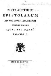 Epistolarum Ad Auctorem Anonymum Opusculum Inscriptum Quid Est Papa?: Volume 1
