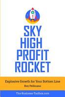 Sky High Profit Rocket  Explosive Growth for Your Bottom Line PDF
