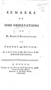 Remarks on Some Observations on Dr. Brown's Dissertation on poetry and musick. In a letter to the author of the observations. [By Brown himself.]
