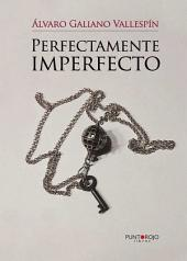 Perfectamente imperfecto
