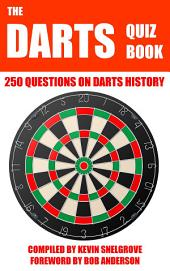 The Darts Quiz Book: 250 Questions on Darts History