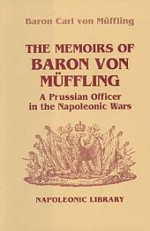 Memoirs Of Baron Von Muffling: A Prussian Officer in the Napoleonic Wars