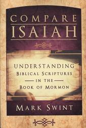 Compare Isaiah: Understanding Biblical Scriptures in the Book of Mormon
