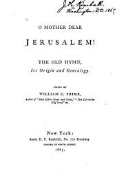 O Mother Dear, Jerusalem: The Old Hymn, Its Origin and Genealogy