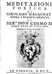 Meditazione poetica di Girolamo Magagnati sopra i pianeti medicei al ser.mo don Cosmo 2. granduca di Toscana