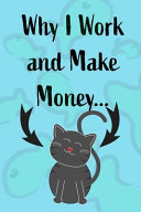Why I Work and Make Money - Cat Notebook