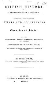 British History, Chronologically Arranged: Comprehending a Classified Analysis of Events and Occurrences in Church and State; and of the Constitutional, Political, Commercial, Intellectual, and Social Progress of the United Kingdom, from the First Invasion by the Romans to the Accession of Queen Victoria