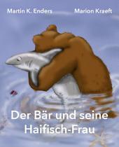 Der Bär und seine Haifisch-Frau: Band 1