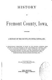 History of Fremont County, Iowa: Containing a History of the County, Its Cities, Towns, Etc., a Biographical Directory of Many of Its Leading Citizens, War Record of Its Volunteers in the Late Rebellion, General and Local Statistics ... History of Iowa and the Northwest, Map of Fremont County ... Etc