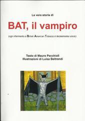 La vera storia di bat, il vampiro (ogni riferimento a british america tobacco è decisamente voluto)
