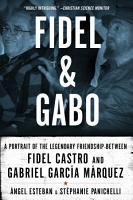 Fidel   Gabo  A Portrait of the Legendary Friendship Between Fidel Castro and Gabriel Garcia Marquez PDF