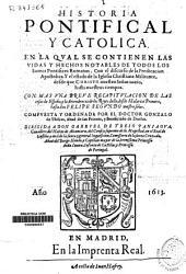 Historia pontifical y catolica. En la qval se contienen las vidas y hechos notables de todos los Sumos Pontífices Romanos ...: 1a parte