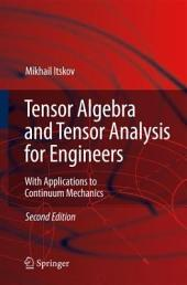 Tensor Algebra and Tensor Analysis for Engineers: With Applications to Continuum Mechanics, Edition 2