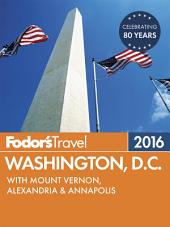 Fodor's Washington, D.C. 2016: with Mount Vernon, Alexandria & Annapolis