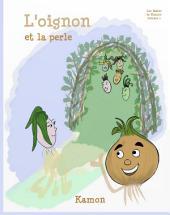 L'oignon et la perle: Un brin de causette qui fit découvrir la gentillesse à Monsieur l'Oignon
