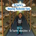 Te'Lario's Amazing Mushroom Farm