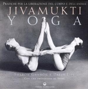 Jivamukti yoga  Pratiche per la liberazione del corpo e dell anima PDF