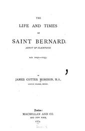Life and Times of Saint Bernard, Abbot of Clairvaux, A.D. 1091-1153: Parts 1091-1153