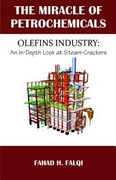 The Miracle of Petrochemicals: Olefins Industry : an In-depth Look at Steam-crackers