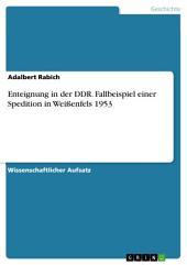 Enteignung in der DDR. Fallbeispiel einer Spedition in Weißenfels 1953