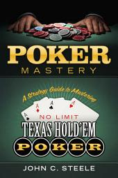 Poker Mastery: A Strategy Guide to Mastering No Limit Texas Hold'Em Poker