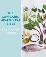 The Low Carb  Healthy Fat Bible PDF