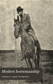Modern Horsemanship: An Original Method of Teaching the Art by Means of Pictures from the Life