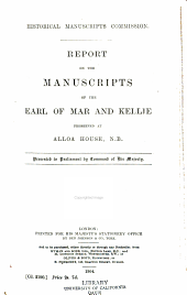 Report on the Manuscripts of the Earl of Mar and Kellie: Preserved at Alloa House, Clackmannanshire. Supplementary report on the manuscripts of the Earl of Mar & Kellie, Volume 1