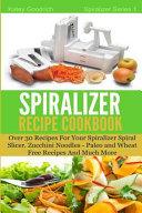 The Spiralizer Recipe Cookbook