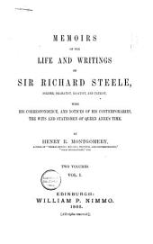 Memoirs of the Life and Writings of Sir Richard Steele: Soldier, Dramatist, Essayist, and Patriot, with His Correspondence, and Notices of His Contemporaries, the Wits and Statesmen of Queen Anne's Time, Volume 1