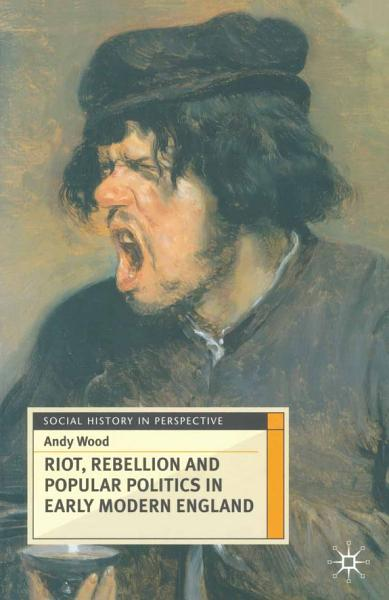 Riot Rebellion And Popular Politics In Early Modern England