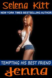 Tempting His Best Friend: Jenna (Steamy, Barely Legal, Taboo Romance, Erotic Sex Stories): Tempting His Best Friend