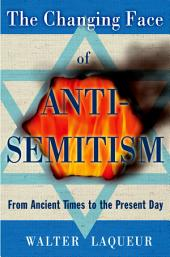 The Changing Face of Anti-Semitism: From Ancient Times to the Present Day