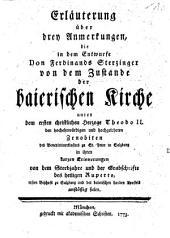 Erläuterung über drey Anmerkungen, die in dem Entwurfe Don Ferdinands Sterzinger von dem Zustande der baierischen Kirche unter dem ersten christlichen Herzoge Theodo II. ... von dem Sterbjahre und der Grabschrifte des heiligen Ruperts ... anstößig fielen