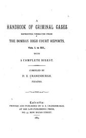 Handbook of Criminal Cases Reprinted Verbatim from the Bombay High Court Reports, Vol. 1-12 [1862-75]: With a Complete Digest