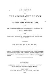 An Inquiry Into the Accordancy of War with the Principles of Christianity: And an Examination of the Philosophical Reasoning by which it is Defended, with Observations on Some of the Causes of War and on Some of Its Effects
