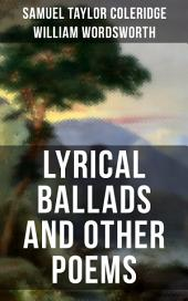 WORDSWORTH & COLERIDGE: Lyrical Ballads and Other Poems: The Rime of the Ancient Mariner, The Dungeon, The Nightingale, Dejection: An Ode...(Including their Thoughts on the Principles and Secrets of Poetry)