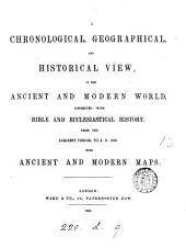 A chronological, geographical and historical view of the ancient and modern world, from the earliest period to 1850