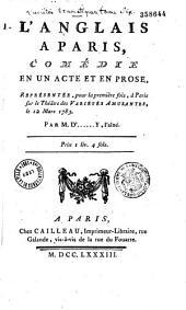 L'Anglais à Paris. Comédie en un acte et en prose, représentée, pour la première fois, à Paris, sur le théâtre des Variétés amusantes, le 12 mars 1783, par M. d'[Antill]y l'aîné...