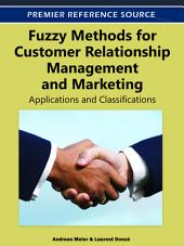Fuzzy Methods for Customer Relationship Management and Marketing: Applications and Classifications: Applications and Classifications